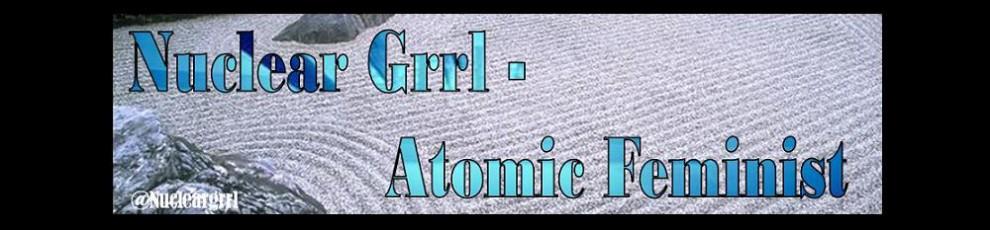 Nuclear Grrl – Atomic Feminist